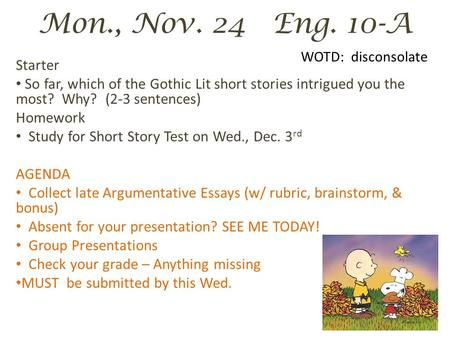 Mon., Nov. 24 Eng. 10-A Starter So far, which of the Gothic Lit short stories intrigued you the most? Why? (2-3 sentences) Homework Study for Short Story.