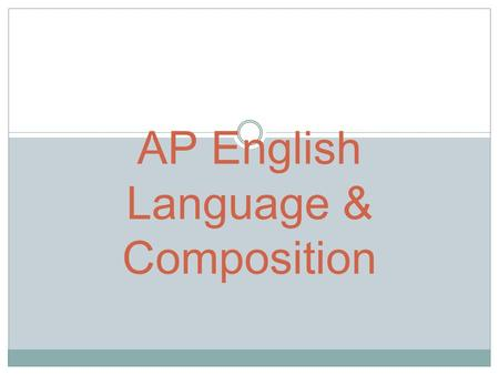 AP English Language & Composition. STRENGTHEN THE EFFECTIVENESS OF YOUR WRITING THROUGH CLOSE READING AND FREQUENT PRACTICE AT APPLYING RHETORICAL STRATEGIES,