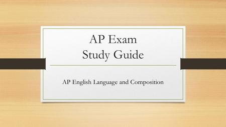 AP Exam Study Guide AP English Language and Composition.