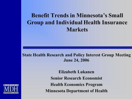 Benefit Trends in Minnesota's Small Group and Individual Health Insurance Markets State Health Research and Policy Interest Group Meeting June 24, 2006.