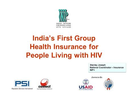 India's First Group Health Insurance for People Living with HIV Stanley Joseph National Coordinator – Insurance INP+ Stanley Joseph National Coordinator.
