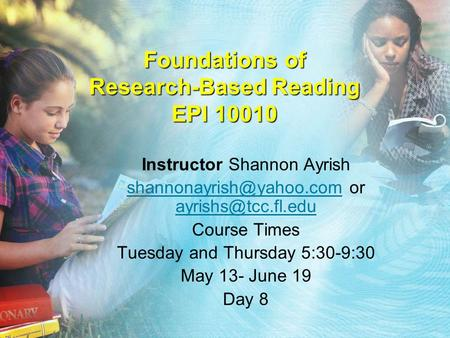 Foundations of Research-Based Reading EPI 10010 Instructor Shannon Ayrish or