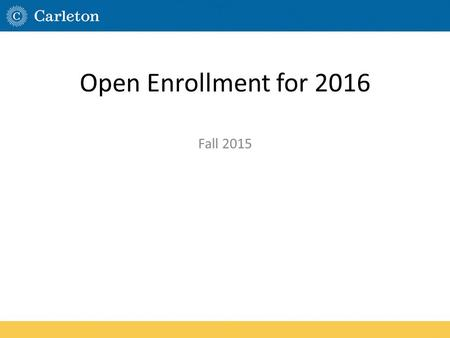 Open Enrollment for 2016 Fall 2015. Agenda Medical (Maize, Blue, HRA's, HSA's) Flex (FSA, DCSA) Dental Vision Life, AD&D, Long Term Disability Teladoc.