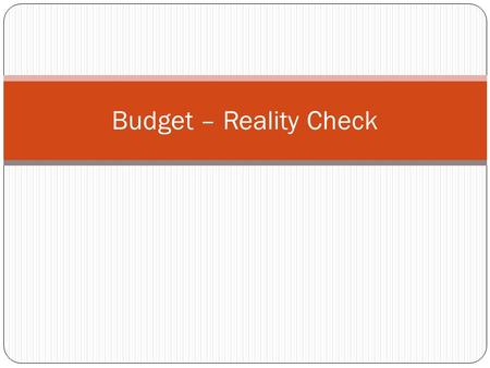 Budget – Reality Check. Groceries Amount to be set aside each month Monthly payment choices:  $125 a month  $150 a month  $200 a month.
