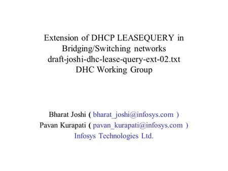 Extension of DHCP LEASEQUERY in Bridging/Switching networks draft-joshi-dhc-lease-query-ext-02.txt DHC Working Group Bharat Joshi (