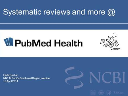 Hilda Bastian NN/LM Pacific Southwest Region, webinar 10 April 2014 Systematic reviews and