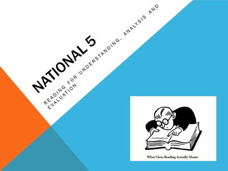NATIONAL 5 READING FOR UNDERSTANDING, ANALYSIS AND EVALUATION.
