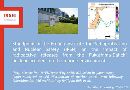Standpoint of the French Institute for Radioprotection and Nuclear Safety (IRSN) on the impact of radioactive releases from the Fukushima-Daiichi nuclear.