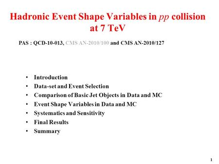 1 Hadronic Event Shape Variables in pp collision at 7 TeV Introduction Data-set and Event Selection Comparison of Basic Jet Objects in Data and MC Event.