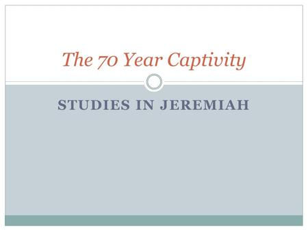 "STUDIES IN JEREMIAH The 70 Year Captivity. Jeremiah's first explicit reference, 5:19 ""And it will come about when they say, 'Why has the Lord our God."