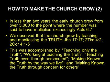 HOW TO MAKE THE CHURCH GROW (2) In less than two years the early church grew from over 5,000 to the point where the number was said to have multiplied.