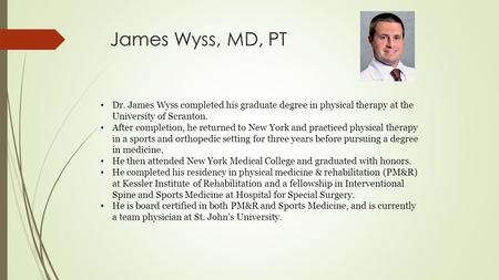 James Wyss, MD, PT Dr. James Wyss completed his graduate degree in physical therapy at the University of Scranton. After completion, he returned to New.