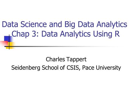 Data Science and Big Data Analytics Chap 3: Data Analytics Using R