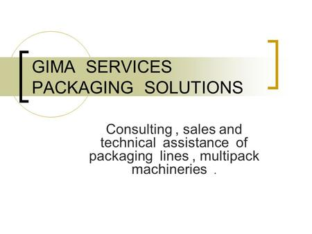 Consulting, sales and technical assistance of packaging lines, multipack machineries. GIMA SERVICES PACKAGING SOLUTIONS.