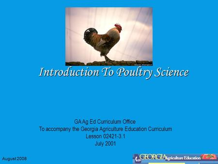 August 2008 Introduction To Poultry Science GA Ag Ed Curriculum Office To accompany the Georgia Agriculture Education Curriculum Lesson 02421-3.1 July.