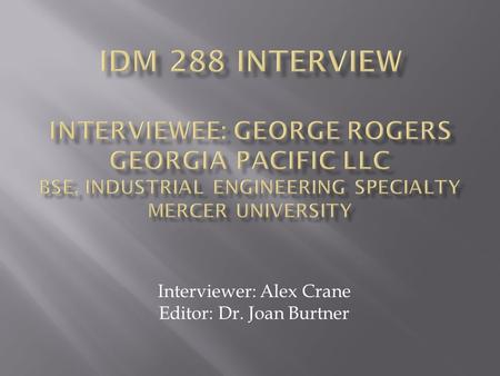 Interviewer: Alex Crane Editor: Dr. Joan Burtner.
