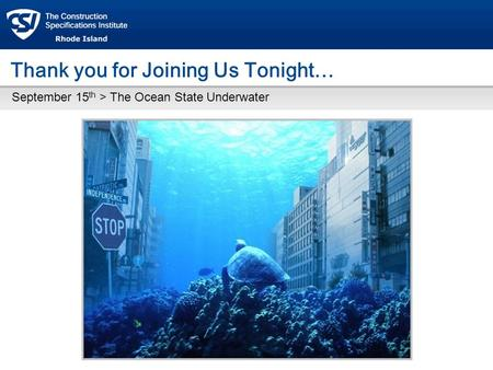 Thank you for Joining Us Tonight… September 15 th > The Ocean State Underwater.