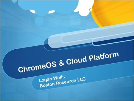 ChromeOS & Cloud Platform Logan Wells Boston Research LLC.