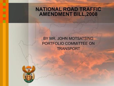 BY MR. JOHN MOTSATSING PORTFOLIO COMMITTEE ON TRANSPORT NATIONAL ROAD TRAFFIC AMENDMENT BILL,2008.