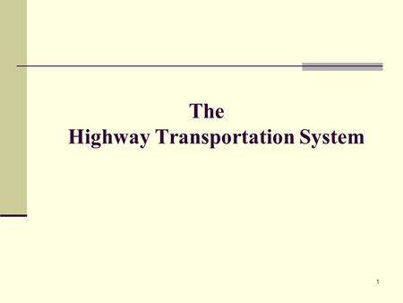 1 The Highway Transportation System. 2 Highway Transportation System (HTS) Simple neighborhood lanes, complex super highways, and every kind of street.