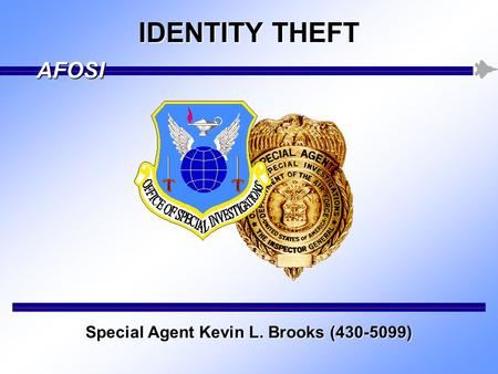 Special Agent Kevin L. Brooks (430-5099) AFOSI IDENTITY THEFT.