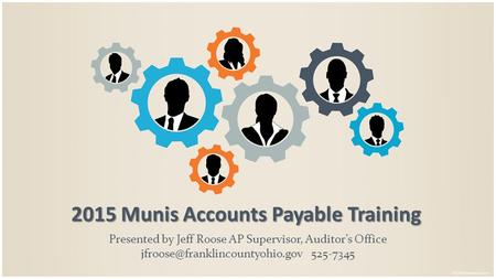 2015 Munis Accounts Payable Training Presented by Jeff Roose AP Supervisor, Auditor's Office 525-7345.