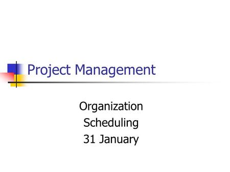 Project Management Organization Scheduling 31 January.