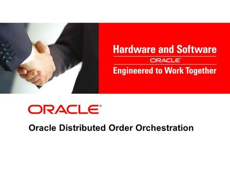 <strong>Oracle</strong> Distributed Order Orchestration. Safe Harbor Statement © 2011 <strong>Oracle</strong> Corporation – Proprietary and Confidential1 The following is intended to outline.