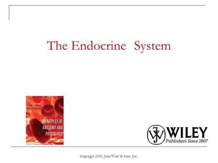 Copyright 2009, John Wiley & Sons, Inc. The Endocrine System.
