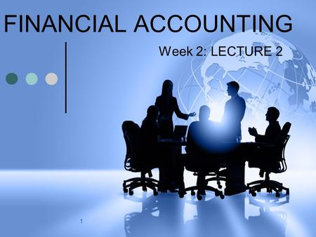 1 FINANCIAL ACCOUNTING Week 2: LECTURE 2. 2 Learning Objectives What are accounts and what is the ledger? Understand the principles of double entry. Understand.
