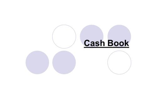 Cash Book. A few weeks ago we looked at recording invoices and credit notes in the Sales/Sales Returns Day Book and the Purchases/Purchase Returns Day.