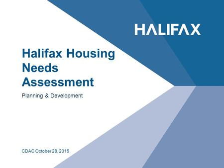 Halifax Housing Needs Assessment Planning & Development CDAC October 28, 2015.