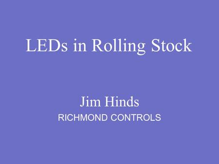 LEDs in Rolling Stock Jim Hinds RICHMOND CONTROLS.