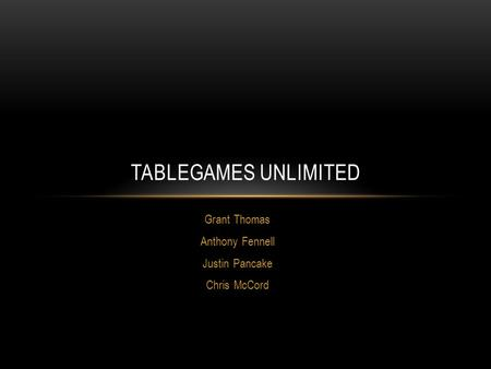 Grant Thomas Anthony Fennell Justin Pancake Chris McCord TABLEGAMES UNLIMITED.