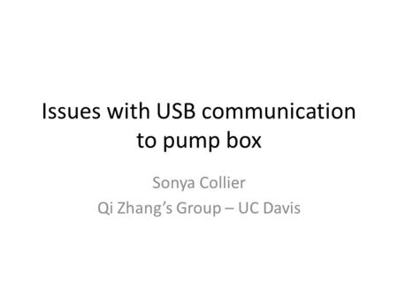 Issues with USB communication to pump box Sonya Collier Qi Zhang's Group – UC Davis.