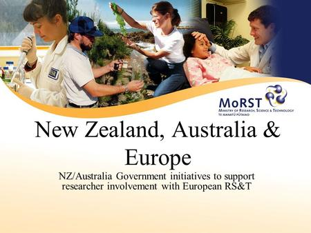 New Zealand, Australia & Europe NZ/Australia Government initiatives to support researcher involvement with European RS&T.