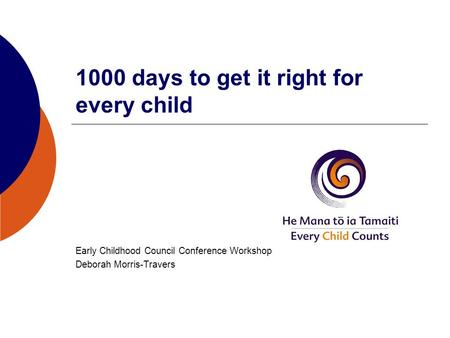 1000 days to get it right for every child Early Childhood Council Conference Workshop Deborah Morris-Travers.
