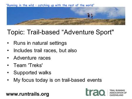 """Running in the wild – catching up with the rest of the world"" www.runtrails.org Topic: Trail-based ""Adventure Sport Runs in natural settings Includes."