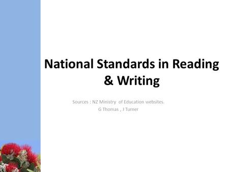 National Standards in Reading & Writing Sources : NZ Ministry of Education websites. G Thomas, J Turner.