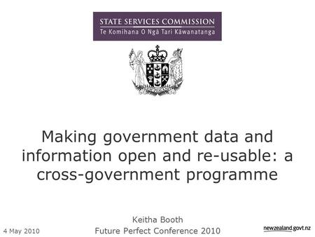4 May 2010 Making government data and information open and re-usable: a cross-government programme Keitha Booth Future Perfect Conference 2010.