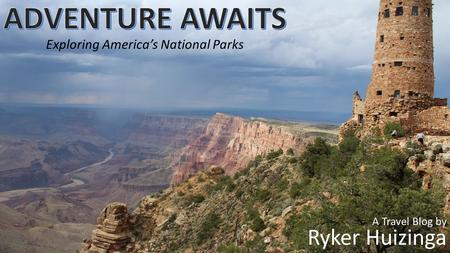 Exploring America's National Parks A Travel Blog by Ryker Huizinga.