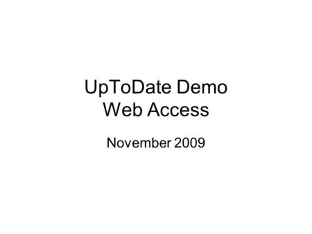 UpToDate Demo Web Access November 2009. Find user name and password.