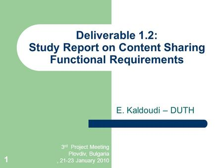 E. Kaldoudi – DUTH Deliverable 1.2: Study Report on Content Sharing Functional Requirements 3 rd Project Meeting Plovdiv, Bulgaria, 21-23 January 2010.