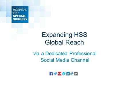 Expanding HSS Global Reach via a Dedicated Professional Social Media Channel.