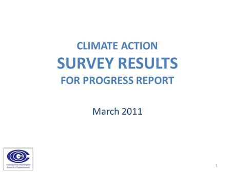 CLIMATE ACTION SURVEY RESULTS FOR PROGRESS REPORT March 2011 1.