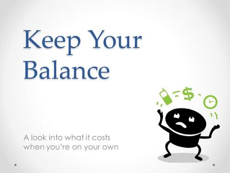 Keep Your Balance A look into what it costs when you're on your own.