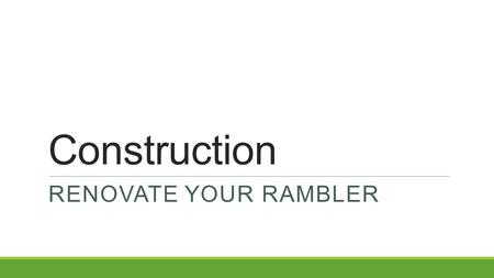 Construction RENOVATE YOUR RAMBLER. Your Job You work for an Interior Design firm that has been hired to redesign a residence (use your own house, apartment,