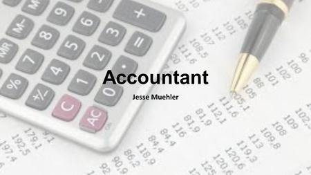 Accountant Jesse Muehler. Accountant Prepare and examine financial records Make sure that records are accurate and that taxes are paid right Perform overviews.