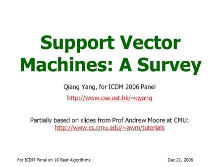 Dec 21, 2006For ICDM Panel on 10 Best Algorithms Support Vector Machines: A Survey Qiang Yang, for ICDM 2006 Panel  Partially.