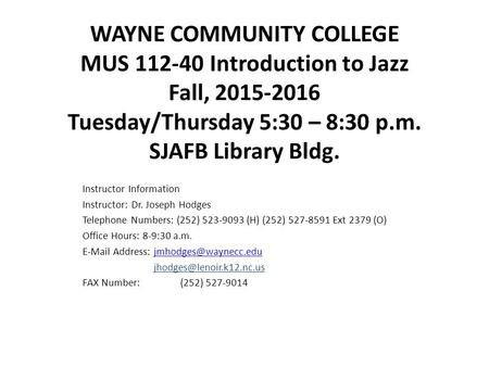 WAYNE COMMUNITY COLLEGE MUS 112-40 Introduction to Jazz Fall, 2015-2016 Tuesday/Thursday 5:30 – 8:30 p.m. SJAFB Library Bldg. Instructor Information Instructor: